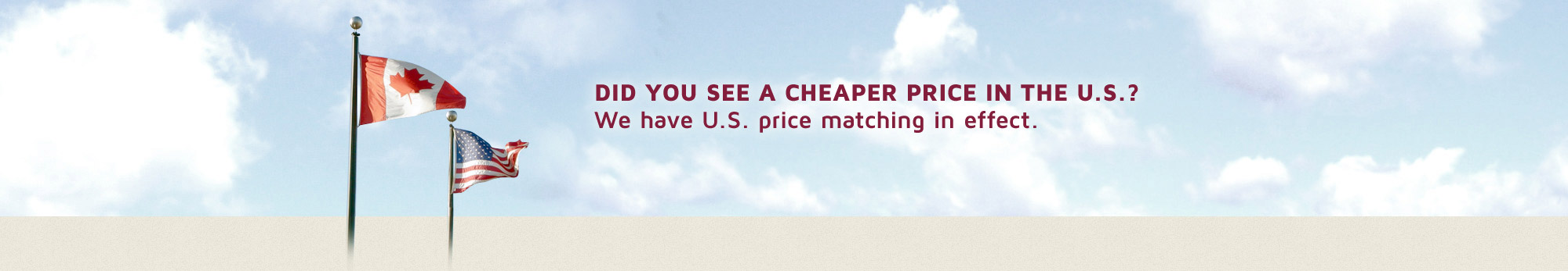 We match U.S. Price!